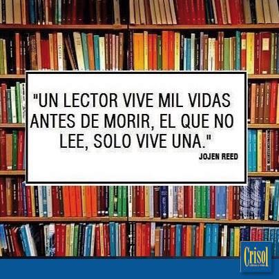 un lector vive mil vidas antes de morir, el que no lee, solo una